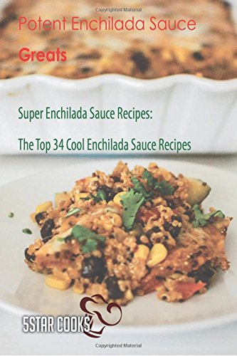 Potent Enchilada Sauce Greats: Super Enchilada Sauce Recipes, The Top 34 Cool Enchilada Sauce Recipes