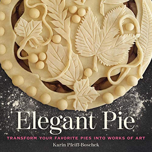 Elegant Pie: Transform Your Favorite Pies into Works of Art (English Edition)