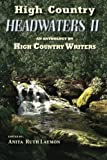 High Country Headwaters II: An Anthology by High Country Writers (High Country Writers anthologies) (Volume 2)