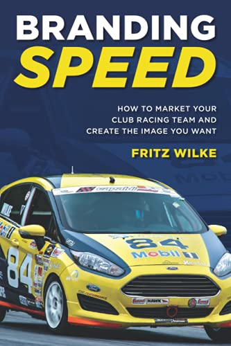 Branding Speed: How To Market Your Club Racing Team And Create The Image You Want