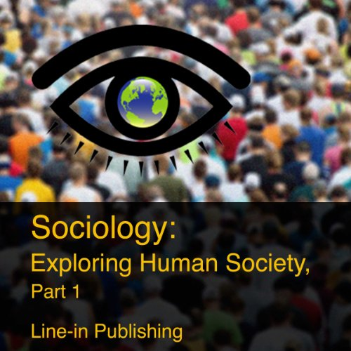 Sociology: Exploring Human Society, Part 1 audiobook cover art