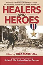 Healers and Heroes: WWII Combat Medics: Mud and Blood from the Normandy Beaches to The Battle of the Bulge