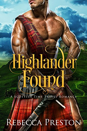 Highlander Found: A Scottish Time Travel Romance (Highlander In Time Book 1)