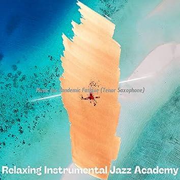 Music for Pandemic Fatigue (Tenor Saxophone)