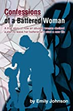 Confessions of a Battered Woman: A true story of how an abused woman devised a plan to leave her batterer and start a new life