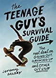 The Teenage Guy's Survival Guide: The Real Deal on Going Out, Growing Up