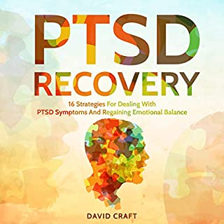 PTSD Recovery: 16 Strategies for Dealing with PTSD Symptoms and Regaining Emotional Balance                   By:                                                                                                                                 David Craft                               Narrated by:                                                                                                                                 Jim D Johnston                      Length: 1 hr and 43 mins     21 ratings     Overall 4.9