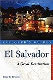 Explorer s Guide El Salvador: A Great Destination (Explorer s Great Destinations)