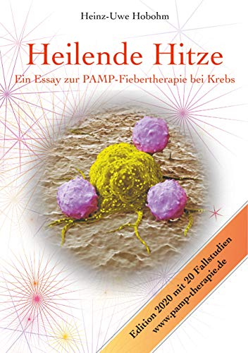 Heilende Hitze - Ein Essay zur PAMP-Fiebertherapie bei Krebs: Immunologische Grundlagen und praktische Anwendung mit 20 Fallbeispielen