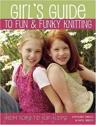 Girl's Guide to Fun & Funky Knitting: From Tops To Flip-Flops