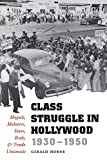 Class Struggle in Hollywood, 1930-1950: Moguls, Mobsters, Stars, Reds, and Trade Unionists - Gerald Horne