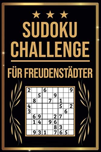 SUDOKU Challenge für Freudenstädter: Sudoku Buch I 300 Rätsel inkl. Anleitungen & Lösungen I Leicht bis Schwer I A5 I Tolles Geschenk für Freudenstädter