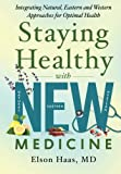 Staying Healthy with NEW Medicine: Integrating Natural, Eastern and Western Approaches for Optimal Health
