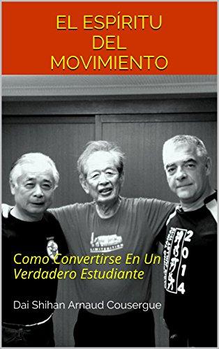 EL ESPÍRITU DEL MOVIMIENTO: Como Convertirse En Un Verdadero Estudiante (Bujinkan 01-01Sp nº 1) (Spanish Edition)