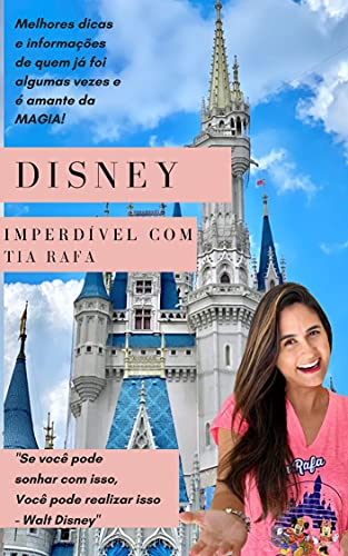Disney Imperdível : Melhores dicas e informações de quem já viajou algumas vezes e é amante da MAGIA! (Portuguese Edition)