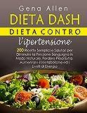 DIETA DASH Dieta contro l'ipertensione: 200 Ricette Semplici e Salutari per Diminuire la Pressione Sanguigna...