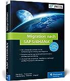 Migration nach SAP S/4HANA: Ihr umfassender Leitfaden zu Systemkonvertierung, Neuimplementierung und Transformation (SAP PRESS) - Frank Densborn
