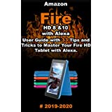 Amazon Fire HD 8 & 10 With Alexa: 2019 - 2020 User Guide with 33 Tips and Tricks to Master Your Fire HD Tablet with Alexa . (English Edition)