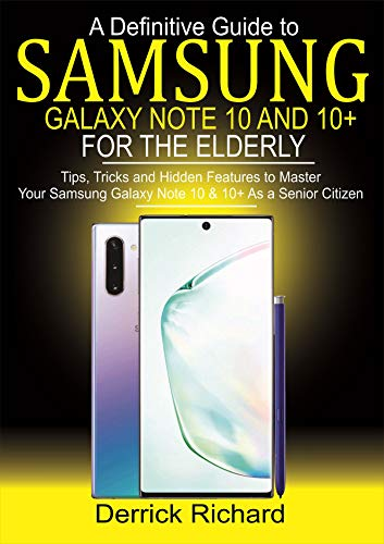 A Definitive Guide To SAMSUNG Galaxy Note 10 and 10+ FOR THE ELDERLY: Tips, Tricks and Hidden Features to Master Your Samsung Galaxy Note10 &10 + as a Senior Citizen (English Edition)