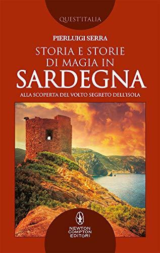 Storia e storie di magia in Sardegna. Alla scoperta del volto segreto dell'isola