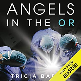 Angels in the OR     What Dying Taught Me About Healing, Survival, and Transformation              Written by:                                                                                                                                 Tricia Barker                               Narrated by:                                                                                                                                 Leslie Howard                      Length: 6 hrs and 37 mins     Not rated yet     Overall 0.0