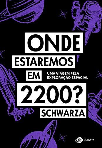 Onde estaremos em 2200?: Uma viagem pela exploração espacial