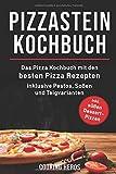 Pizzastein Kochbuch: Das Pizza Kochbuch mit den 75 besten Pizza Rezepten