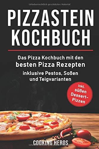 Pizzastein Kochbuch: Das Pizza Kochbuch mit den 75 besten Pizza Rezep-ten inklusive Pestos, Soßen und Teigvarianten (Pizzastein Rezepte, Band 1)