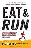 Eat and Run: My Unlikely Journey to Ultramarathon Greatness - Scott Jurek