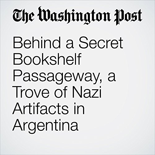 Behind a Secret Bookshelf Passageway, a Trove of Nazi Artifacts in Argentina copertina