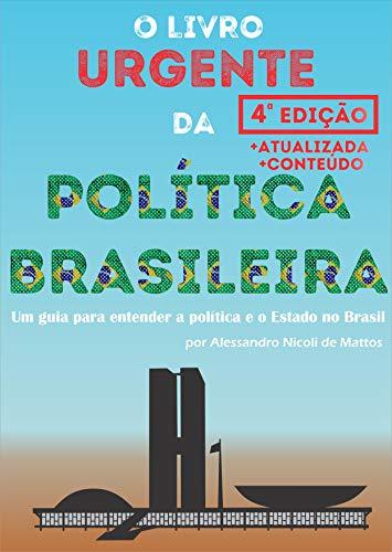 O Livro Urgente da Política Brasileira, 4a Edição: Um guia para entender a política e o Estado no Brasil