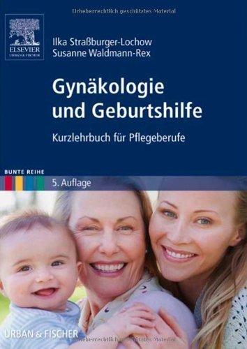Gyn?kologie und Geburtshilfe: Kurzlehrbuch f?r Pflegeberufe by Ilka Stra?burger-Lochow;Susanne Waldmann-Rex(2011-03-01)