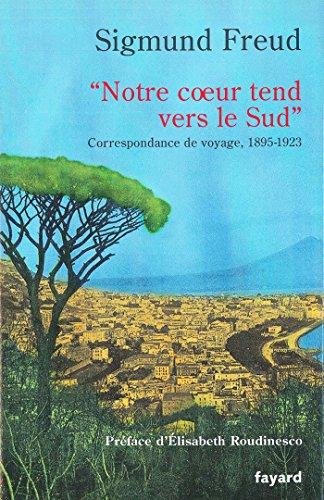 « Notre coeur tend vers le Sud »: Correspondance de voyage, 1895-1923