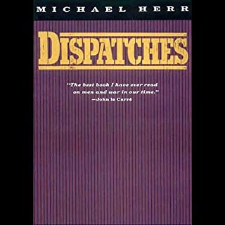 Dispatches                   By:                                                                                                                                 Michael Herr                               Narrated by:                                                                                                                                 Ray Porter                      Length: 8 hrs and 28 mins     699 ratings     Overall 4.6