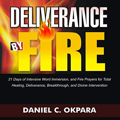 Couverture de Deliverance by Fire: 21 Days of Intensive Word Immersion, and Fire Prayers for Total Healing, Deliverance, Breakthrough, and Divine Intervention