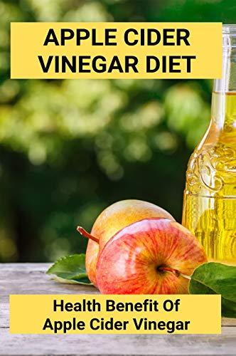 Apple Cider Vinegar Diet: Health Benefit Of Apple Cider Vinegar: Apple Cider Vinegar For Healthy Skin (English Edition)
