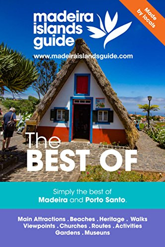 Madeira Islands Guide - The Best Of: Simply the best of Madeira and Porto Santo Islands (English Edition)