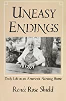 Uneasy Endings: Daily Life in an American Nursing Home (Anthropology of Contemporary Issues)
