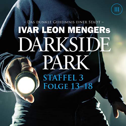 Darkside Park: Staffel 3, Folge 13-18                   Autor:                                                                                                                                 Simon X. Rost                               Sprecher:                                                                                                                                 Jan-David Rönfeldt                      Spieldauer: 7 Std. und 36 Min.     10 Bewertungen     Gesamt 4,7