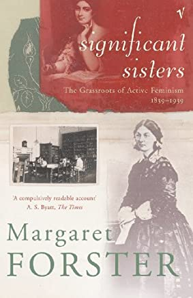 [(Significant Sisters: The Grassroots of Active Feminism 1839-1939)] [Author: Margaret Forster] published on (October, 2004)