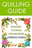 Quilling Guide: Quilling Tutorial For Beginers