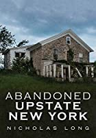 Abandoned Upstate New York (America Through Time)