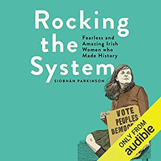 Rocking the System     Fearless and Amazing Irish Women Who Made History              Written by:                                                                                                                                 Siobhán Parkinson                               Narrated by:                                                                                                                                 Alison McKenna,                                                                                        Gráinne Gillis,                                                                                        Caroline Lennon,                   and others                 Length: 4 hrs and 26 mins     Not rated yet     Overall 0.0