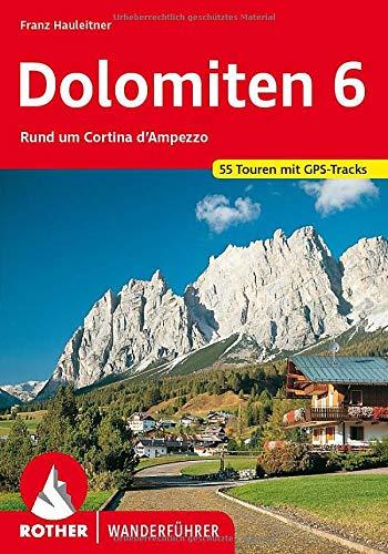 Dolomiten 6: Rund um Cortina d'Ampezzo. 55 Touren. Mit GPS-Tracks. (Rother Wanderführer)