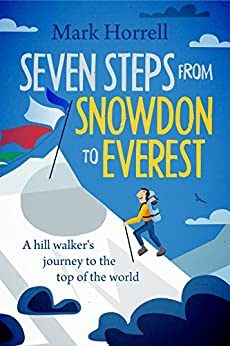 Seven Steps from Snowdon to Everest: A hill walker's journey to the top of the world by [Mark Horrell]