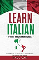 Learn Italian For Beginners: Over 1000 Easy And Common Italian Words In Context For Learning Italian Language