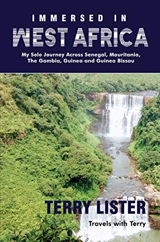 Book: Immersed in West Africa - My Solo Journey Across Senegal, Mauritania, The Gambia, Guinea and Guinea Bissau by Terry Eugene Lister