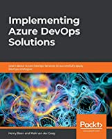 Implementing Azure DevOps Solutions: Learn about Azure DevOps Services to successfully apply DevOps strategies Front Cover