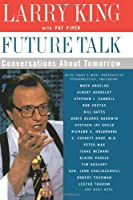 Future Talk: Conversations About Tomorrow with Today's Most Provocative Personalities by Larry King Pat Piper(1998-12-30)