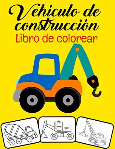Vehículo de construcción Libro de colorear: Excavadoras, volquetes, grúas y camiones Bulldozers y excavadoras y otro libro para colorear de vehículos ... niños en edad preescolar (edades 2-6)